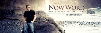 The Now Word : Reflections on our Times - with Mark Mallett
