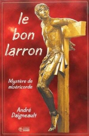 Le Bon Larron : Mystère de miséricorde - Par le Père André Daigneault